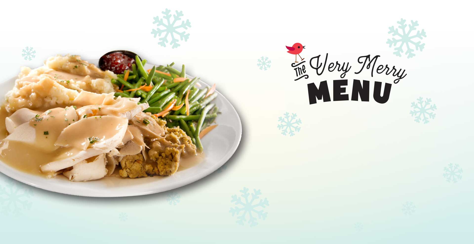 Choose from a homestyle slow roasted turkey dinner to turkey pot pie and much more. See participating locations for menu items and pricing.