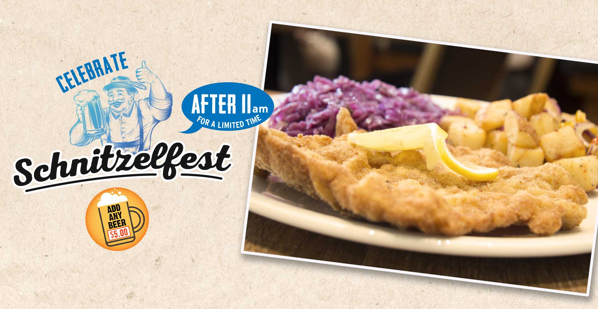 Choose from Wiener, Hunter or Neptune Schnitzel. For a limited time at participating locations.